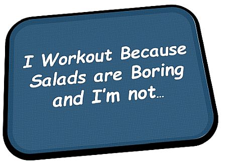 Image that says: I workout because salads are boring